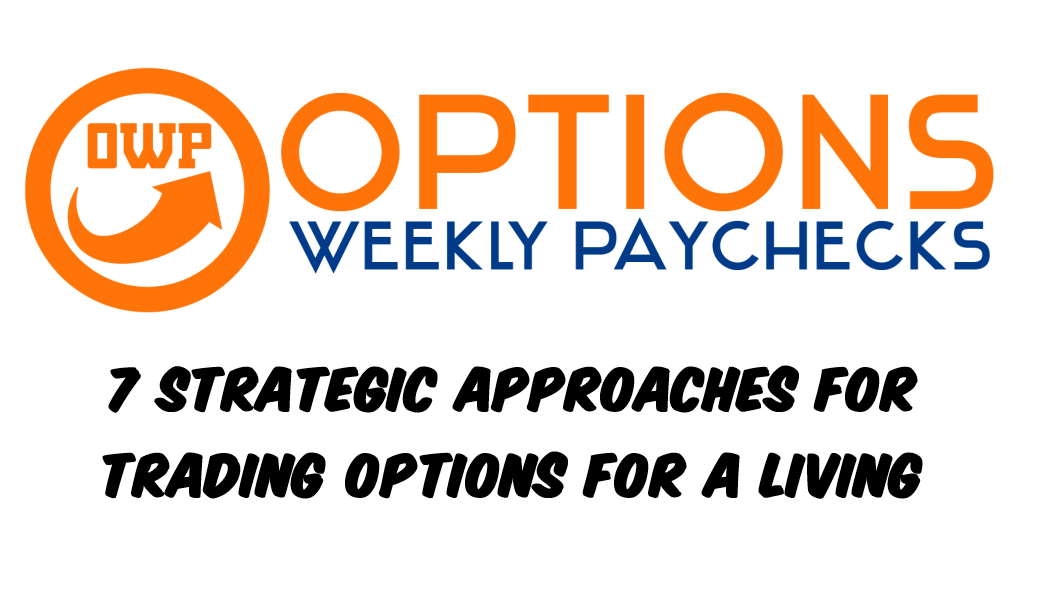 7 Strategic Approaches for Trading Options for a Living
